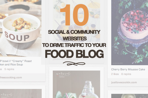 10 Social And Community Websites To Drive Traffic To Your Food Blog